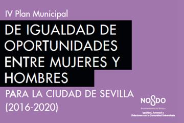 IV Plan de Igualdad de Oportunidades entre Mujeres y Hombres para la ciudad de Sevilla (2016-2020)